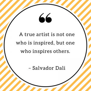 A true artist is not one who is inspired, but on who inspires others. – Salvador Dali