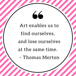 Art enables us to find ourselves, and lose ourselves at the same time. – Thomas Merton