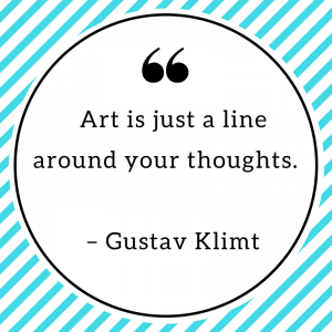 Art is just a line around your thoughts. – Gustav Klimt