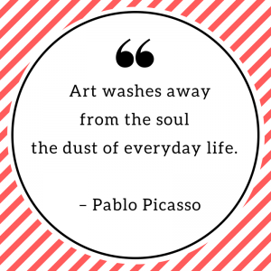 Art washes away from the soul the dust of everyday life. – Pablo Picasso