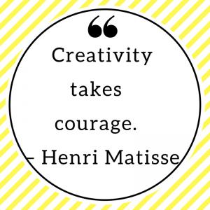 Creativity takes courage. – Henri Matisse
