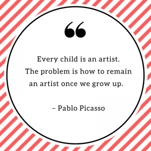 Every child is an artist. The problem is how to remain an artist once we grow up. – Pablo Picasso