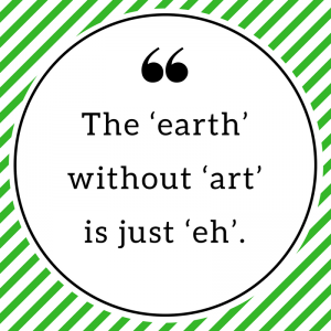 The 'earth' without 'art' is just 'eh'.