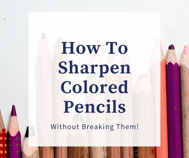 How To Sharpen Colored Pencils Without Breaking Them