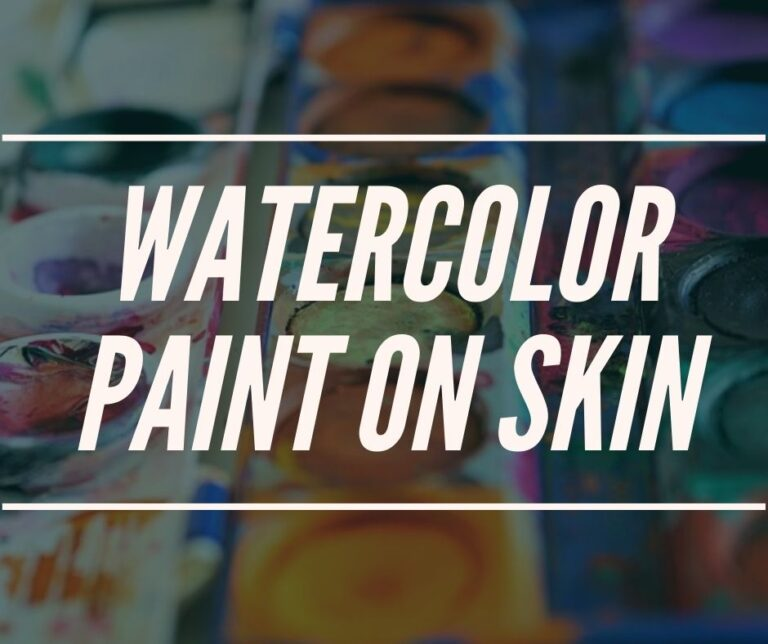 Is Watercolor Paint Safe For Skin & Face Painting?