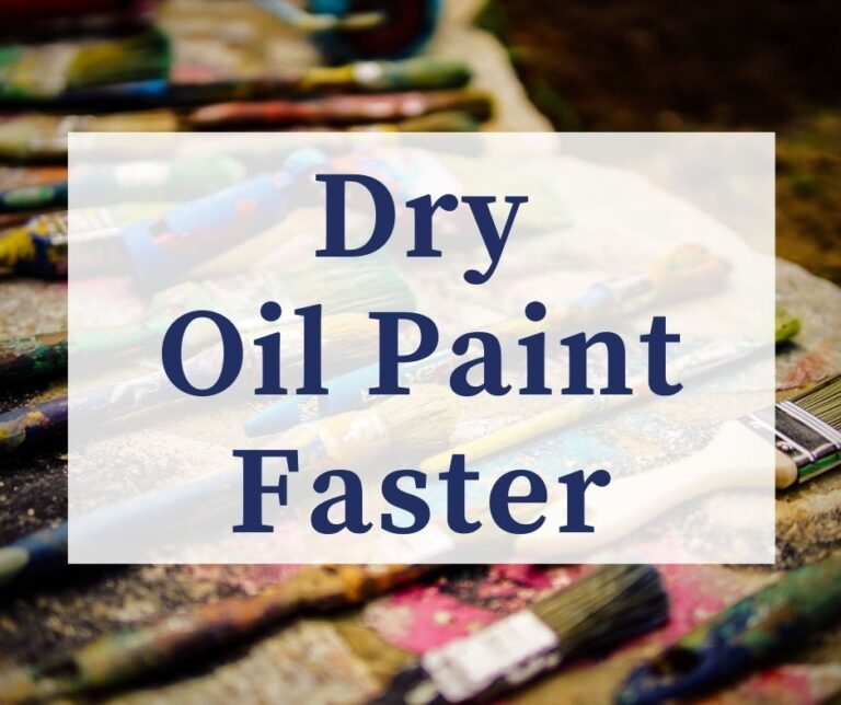 7 Ways To Make Oil Paint Dry Faster